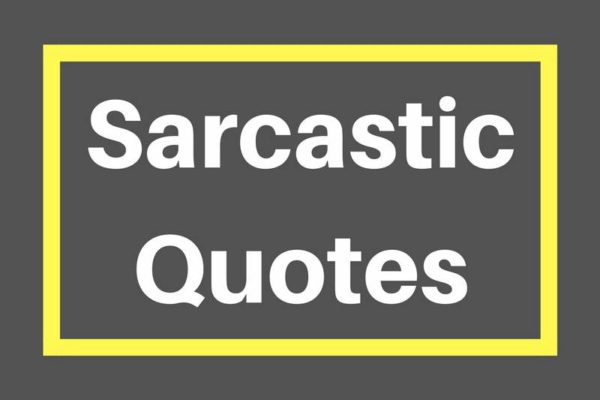 What Are Sarcastic Quotes And Sarcasm Quotes Examples